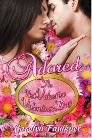 The Not-Valentine Valentine's Day: Adored Book 1 by Carolyn Faulkner
