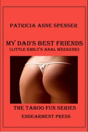 My Dad's Best Friends: Little Emily's Anal Weekend by Patricia Anne Spenser