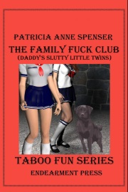 The Family Fuck Club: Daddy's Slutty Little Twins by Patricia Anne Spenser