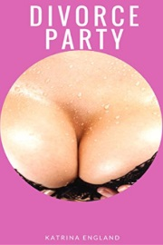 Divorce Party: Party Girls Book 1 by Katrina England