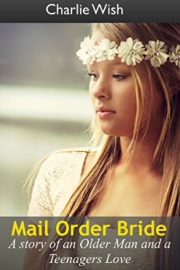 Mail Order Bride: A Story Of An Older Man And A Teenager's Love by Charlie Wish