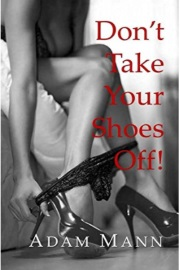 Don't Take Your Shoes Off! by Adam Mann