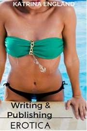 Writing and Publishing Erotica by Katrina England