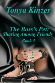 Sharing Among Friends:The Boss's Pet Book 3 by Tonya Kinzer