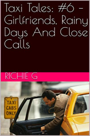 Taxi Tales: Volume 6 – Girlfriends, Rainy Days And Close Calls by Richie G