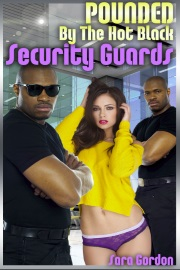 Pounded By The Hot Black Security Guards by Sara Gordon