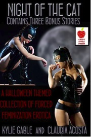 Night Of The Cat: A Halloween Themed Collection of Forced Feminization Erotica by Kylie Gable