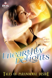 Unearthly Delights: Tales of Paranormal Desire by Lisabet Sarai, Delores Swallows, Selena Kitt And Others