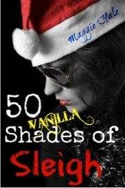 Fifty Vanilla Shades of Sleigh by Maggie Hale