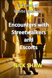 Encounters With Streetwalkers And Escorts: In Praise Of White Women by Nick Shaw