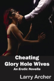 Cheating Glory Hole Wives by Larry Archer
