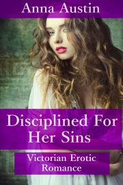 Disciplined For Her Sins: Victorian Erotic Romance Book 1 by Anna Austin