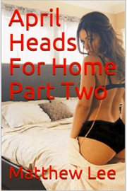 April Heads For Home Part Two by Matthew Lee