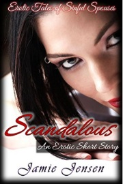 Scandalous: An Erotic Short Story - Erotic Tales Of Sinful Spouses Series Book 3 by Jamie Jensen