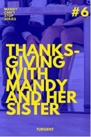 THANKSGIVING WITH MANDY AND HER SISTER: Mandy Can't Stop Book  6 by Turgent