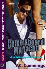 Come Aboard My Yacht: A Tantalizing Guided Fantasy - The Billionaire and You Book: 1 by J. C. Cummings