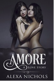 Amore: A Love Story by Alexa Nichols
