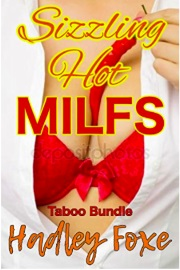 Sizzling Hot MILFs: Taboo Bundle by Hadley Foxe