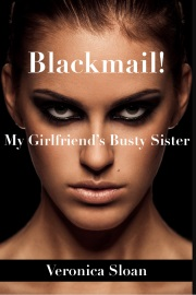 Blackmail! My Girlfriend's Busty Sister by Veronica Sloan