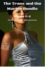 The Trans And The Marine Bundle: Books 1-2 Consultation-Maneuvers by Isabella Belucci