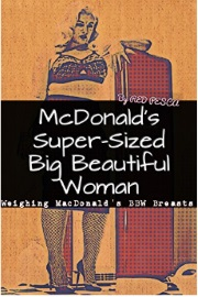 McDonald's Super-Sized Big Beautiful Woman: Weighing MacDonald's BBW Breasts by Red Pesca