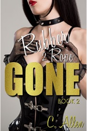 Rubber 2 Rope: GONE Book 2 by C. Allen