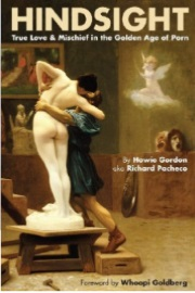 Hindsight: True Love & Mischief In The Golden Age Of Porn by Howie Gordon