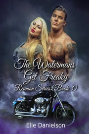 The Watermans Get Freaky: Reunion Book 3 by Elle Danielson