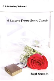 A Lesson From Gran Carol: C&D Series Volume 1 by Ralph Greco, Jr.