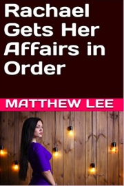 Rachael Gets Her Affairs In Order by Matthew Lee