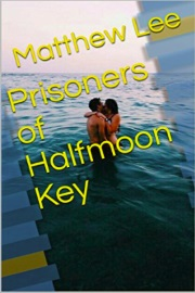Prisoners Of Halfmoon Key by Matthew Lee