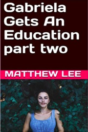 Gabriela Gets An Education: Part Two by Matthew Lee