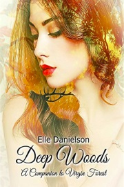 Deep Woods: A Companion To Virgin Forest by Elle Danielson