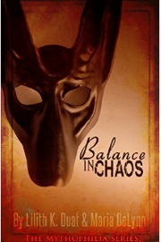 Balance In Chaos: The Mythophilia Series Book 1 by Lilith K. Duat