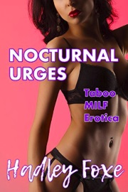 Nocturnal Urges: Taboo MILF Erotica by Hadley Foxe