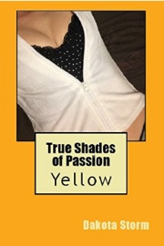 True Shades of Passion: Yellow  by Dakota Storm