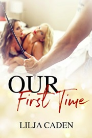 Our First Time by Lilja Caden