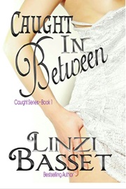 Caught In Between: The Caught Series Book 1 by Linzi Basset