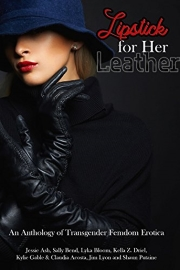 Lipstick For Her Leather: An Anthology Of Transgender Femdom Erotica  by Sally Bend