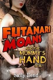 Futanari Moans And The Mummy's Hand (Job)  by Sally Bend