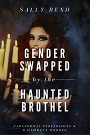 Gender Swapped By The Haunted Brothel  by Sally Bend