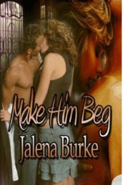 Make Him Beg by Jalena Burke
