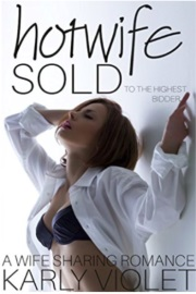 Hotwife: Sold To The Highest Bidder - A Wife Sharing Romance by Karly Violet