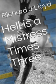Hell Is A Mistress Times Three  by Mr Richard J Lloyd