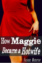 How Maggie Became A Hotwife by Susan Monroe