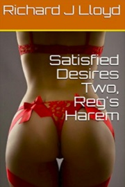 Satisfied Desires Two, Reg's Harem by Richard J Lloyd