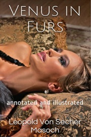 Venus In Furs: Annotated And Illustrated by Leopold Von Secher Masoch