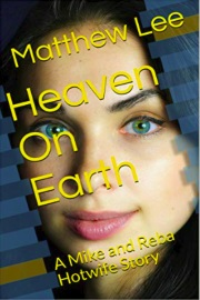 Heaven On Earth: A Mike And Reba Hotwife Story by Matthew Lee