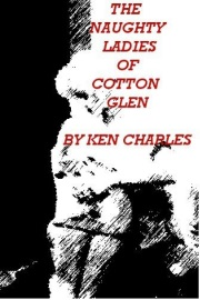 The Naughty Ladies Of Cotton Glen by Ken Charles