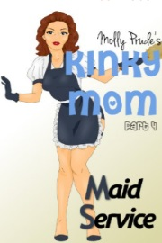 Maid Service: Kinky Mom Book 4 by Molly Prude